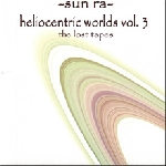 sun ra - heliocentric worlds vol.3 (the lost tapes)