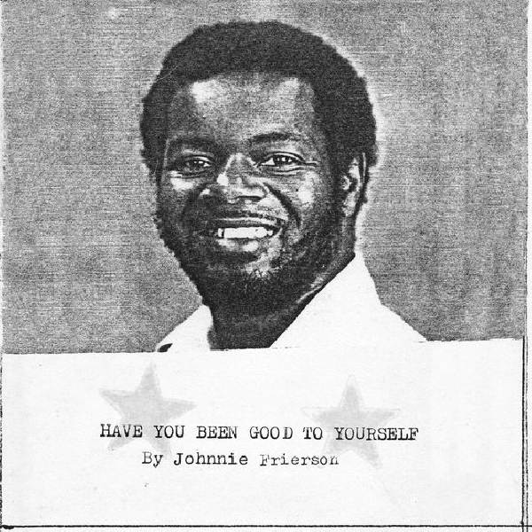 Johnnie Frierson - Have you BeenGood To Yourself