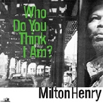 milton henry - who do you think i am?