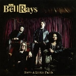 the bellrays - have a little faith