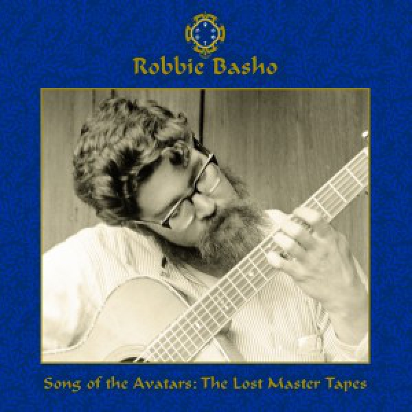 Robbie Basho -  Songs Of The Avatars: The Lost Master Tapes