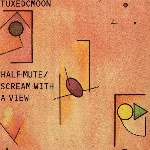 tuxedomoon - half mute / scream with a view