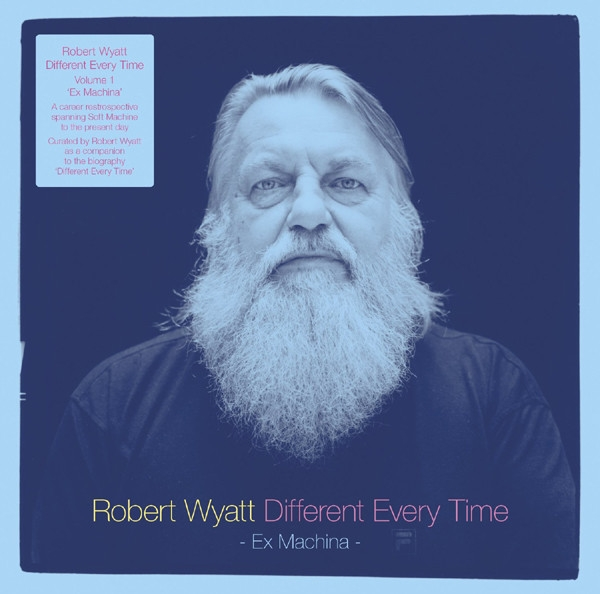 robert wyatt - different every time - ex machina