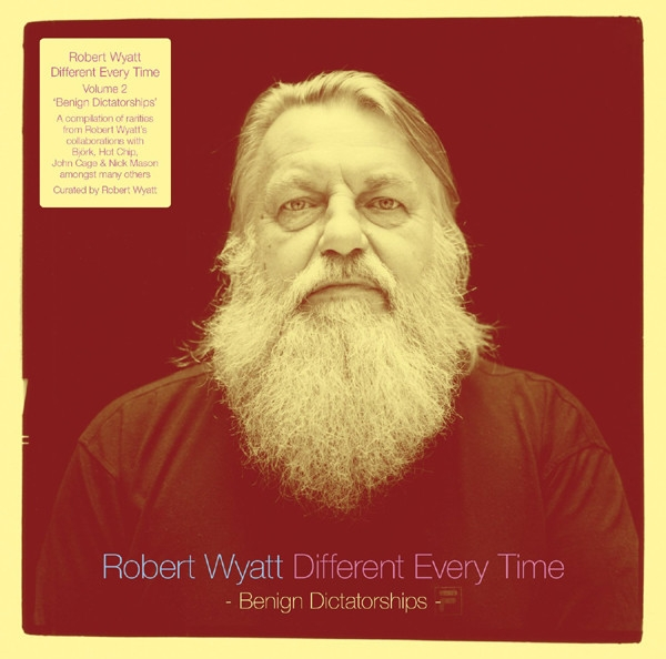 robert wyatt - different every time - benign dictatorships