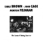 earle brown - john cage - morton feldman - the concord string quartet