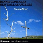dennis gonzalez new dallasangeles - the desert wind