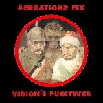 sensations' fix - vision's fugitives