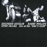 siegfried kessler - barre phillips - steve mccall - live at the gill's club