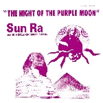 sun ra & his intergalactic arkestra - the night of the purple moon