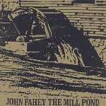 john fahey - the mill pond