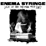 enema syringe - live at the no fun fest