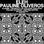 eleh - pauline oliveros - the beauty of the steel skeleton