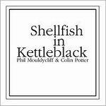 phil mouldycliff - colin potter - shellfish in kettleblack