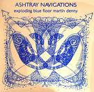 ashtray navigations - exploding blue floor martin denny