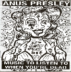 anus presley - music to listen to when you're dead