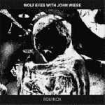 wolf eyes with john wiese - equinox