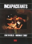 incapacitants - live in oslo - norway 2007