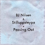 bj nilsen - stilluppsteypa - passing out