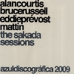 aln courtis - bruce russell - eddie prevost - mattin - the sakada sessions