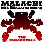 malachi + bastard noise - the immortals