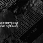 heimstatt yipotash - urban night motifs