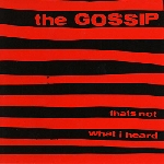 the gossip - thats not what i heard