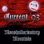 current 93 - monohallucinatory mountain