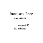 francisco lopez - machines