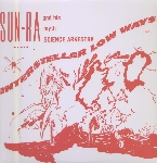 sun ra and his myth science arkestra - interstellar low ways