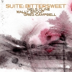 nels cline/wally shoup/greg campbell - suite: bittersweet