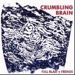 full blast + friends : brötzmann - pliakas - wertmüller - haino - evans - williams - crumbling brain