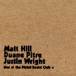 matt hill / duane pitre / justin wright (expo '70) - live at the pistol social club