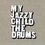 my jazzy child - the drums
