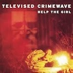 televised crimewave - help the girl