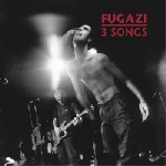 fugazi - 3 songs