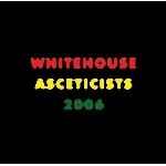 whitehouse - asceticists 2006