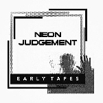 the neon judgement - early tapes