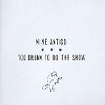 nine antico - too drunk to do the show