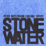 peter brötzmann chicago tentet - stone water