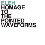 eleh - homage to the pointed waveforms