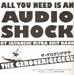 the gerogerigegege - all you need is an audio shock by japanese ultra shit band