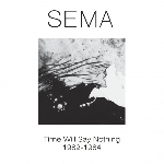 sema - time will say nothing 1982 - 1984