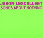 jason lescalleet - songs about nothing