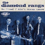 the diamond rangs - so tired / ain't gonna leave