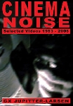 gx jupitter-larsen - cinema noise (selected videos 1983 - 2006)