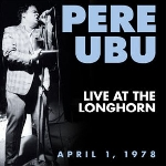 pere ubu - live at the longhorn april 1, 1978