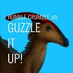 humble grumble - guzzle it up!