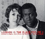 london is the place for me 2 - calypso & kwela, highlife & jazz from young black london