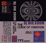 dj die soon - the curse of yonoyon
