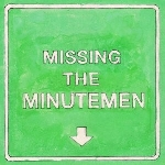 mike watt + the missingmen - missing the minutemen